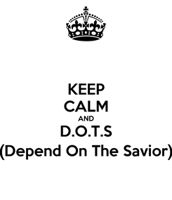Poster: KEEP CALM AND D.O.T.S (Depend On The Savior)