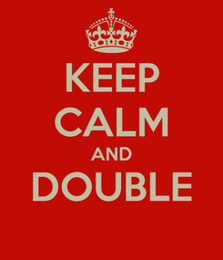 Poster: KEEP CALM AND DOUBLE