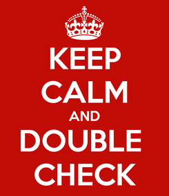 Poster: KEEP CALM AND DOUBLE  CHECK