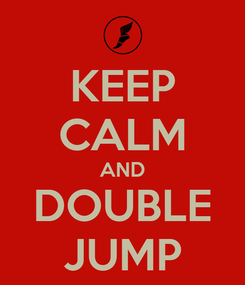 Poster: KEEP CALM AND DOUBLE JUMP