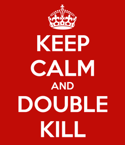 Poster: KEEP CALM AND DOUBLE KILL