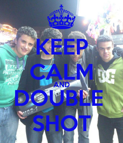 Poster: KEEP CALM AND DOUBLE  SHOT