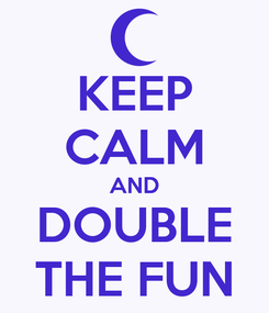 Poster: KEEP CALM AND DOUBLE THE FUN