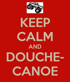 Poster: KEEP CALM AND DOUCHE- CANOE