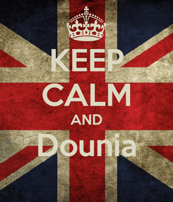 Poster: KEEP CALM AND Dounia