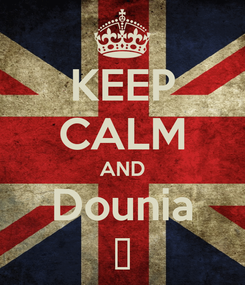 Poster: KEEP CALM AND Dounia ❤