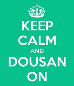 Poster: KEEP CALM AND DOUSAN ON