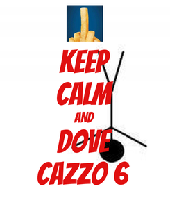 Poster: KEEP CALM AND DOVE CAZZO 6