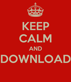 Poster: KEEP CALM AND DOWNLOAD
