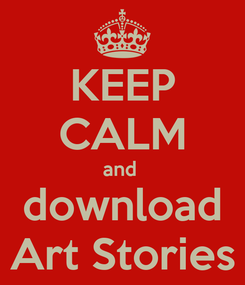 Poster: KEEP CALM and  download Art Stories