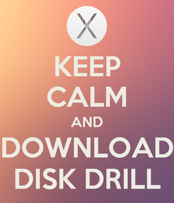 Poster: KEEP CALM AND DOWNLOAD DISK DRILL