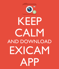 Poster: KEEP CALM AND DOWNLOAD EXICAM APP