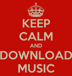 Poster: KEEP CALM AND DOWNLOAD MUSIC