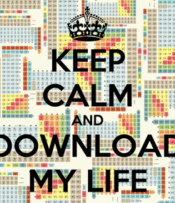Poster: KEEP CALM AND DOWNLOAD MY LIFE