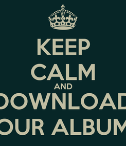 Poster: KEEP CALM AND DOWNLOAD OUR ALBUM