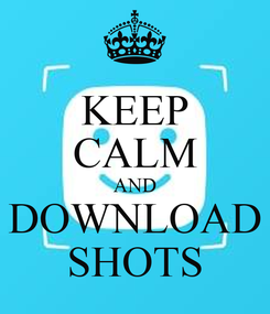 Poster: KEEP CALM AND DOWNLOAD SHOTS
