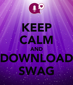 Poster: KEEP CALM AND DOWNLOAD SWAG