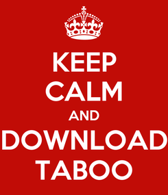 Poster: KEEP CALM AND DOWNLOAD TABOO