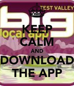 Poster: KEEP CALM AND DOWNLOAD THE APP