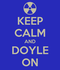 Poster: KEEP CALM AND DOYLE ON