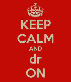 Poster: KEEP CALM AND dr ON