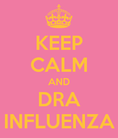 Poster: KEEP CALM AND DRA INFLUENZA