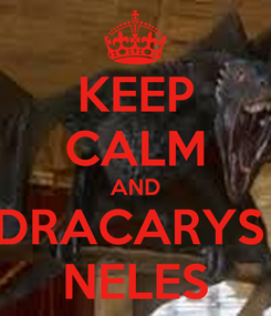 Poster: KEEP CALM AND DRACARYS  NELES