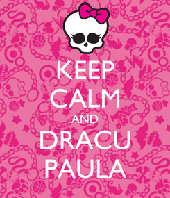 Poster: KEEP CALM AND DRACU PAULA