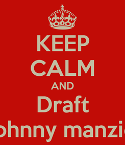 Poster: KEEP CALM AND Draft Johnny manziel