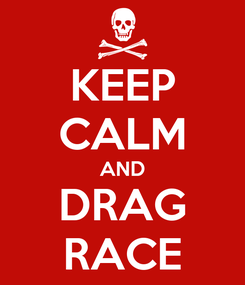 Poster: KEEP CALM AND DRAG RACE