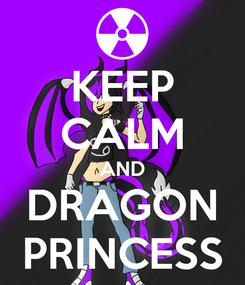 Poster: KEEP CALM AND DRAGON PRINCESS
