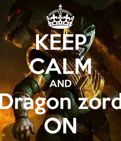 Poster: KEEP CALM AND Dragon zord ON