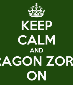 Poster: KEEP CALM AND DRAGON ZORD!! ON