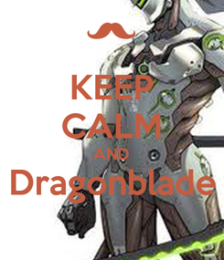 Poster: KEEP CALM AND Dragonblade