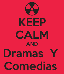 Poster: KEEP CALM AND Dramas  Y  Comedias
