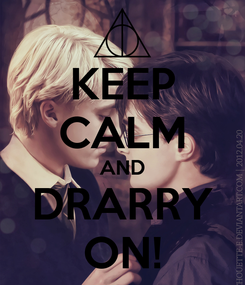 Poster: KEEP CALM AND DRARRY ON!