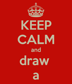 Poster: KEEP CALM and draw  a