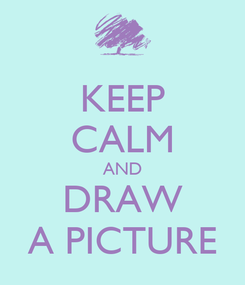 Poster: KEEP CALM AND DRAW A PICTURE