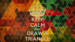 Poster: KEEP CALM AND DRAW A TRIANGLE