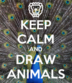 Poster: KEEP CALM AND DRAW ANIMALS