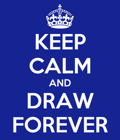 Poster: KEEP CALM AND DRAW FOREVER