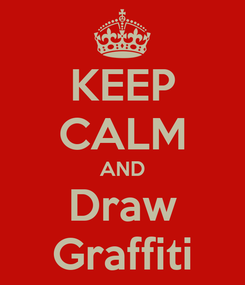 Poster: KEEP CALM AND Draw Graffiti