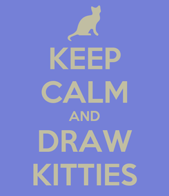 Poster: KEEP CALM AND DRAW KITTIES
