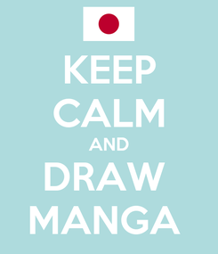 Poster: KEEP CALM AND DRAW  MANGA