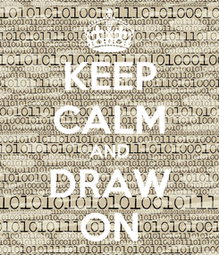 Poster: KEEP CALM AND DRAW ON