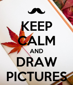Poster: KEEP CALM AND DRAW PICTURES