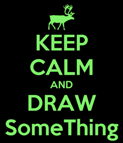 Poster: KEEP CALM AND DRAW SomeThing