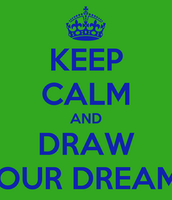 Poster: KEEP CALM AND DRAW YOUR DREAMS