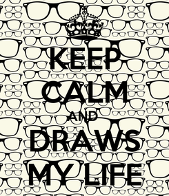Poster: KEEP CALM AND  DRAWS MY LIFE
