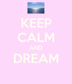 Poster: KEEP CALM AND DREAM